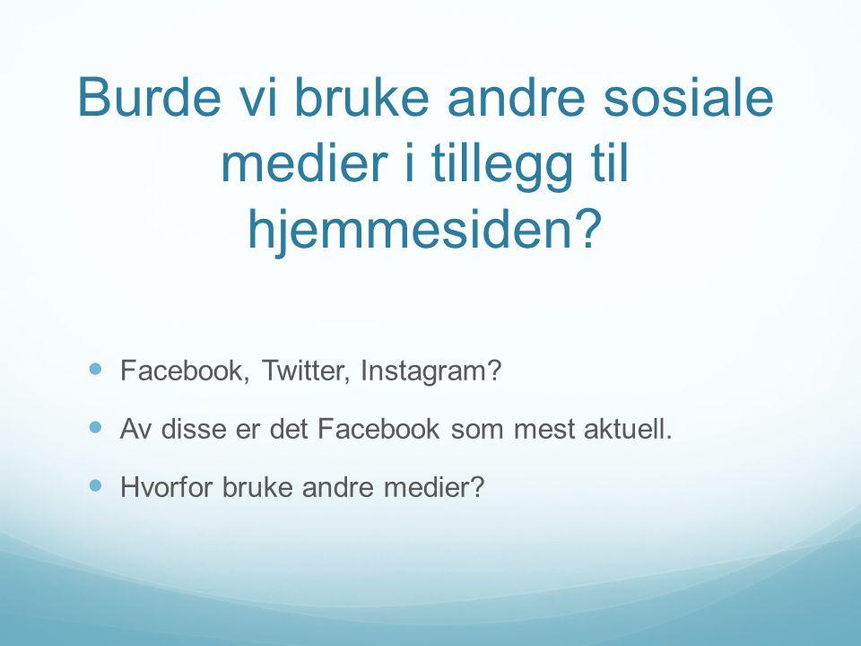 Facebook, Twitter, Instagram. Av disse er det Facebook som mest aktuell.