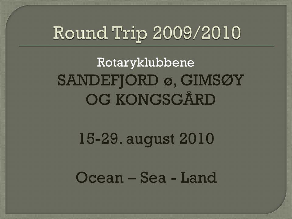Rotaryklubbene SANDEFJORD ø, GIMSØY OG KONGSGÅRD 15-29. august 2010 Ocean – Sea - Land