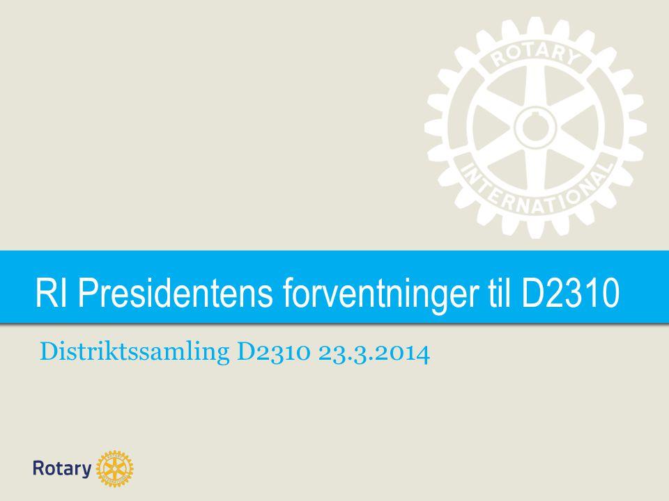 TITLE RI Presidentens forventninger til D2310 Distriktssamling D2310 23.3.2014