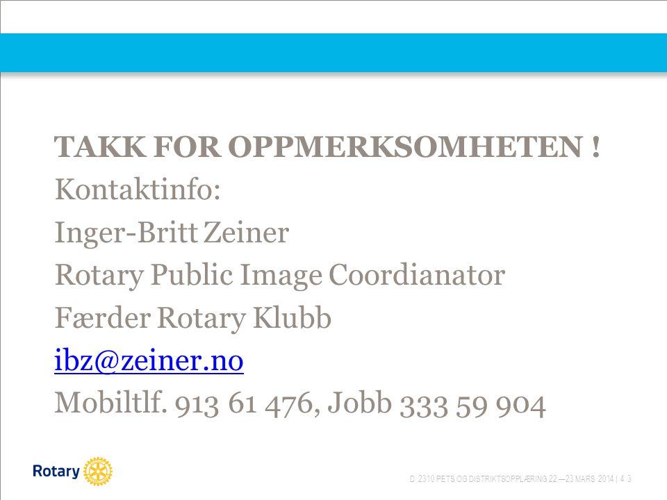 D 2310 PETS OG DISTRIKTSOPPLÆRING 22.—23.MARS 2014 | 43 TAKK FOR OPPMERKSOMHETEN .