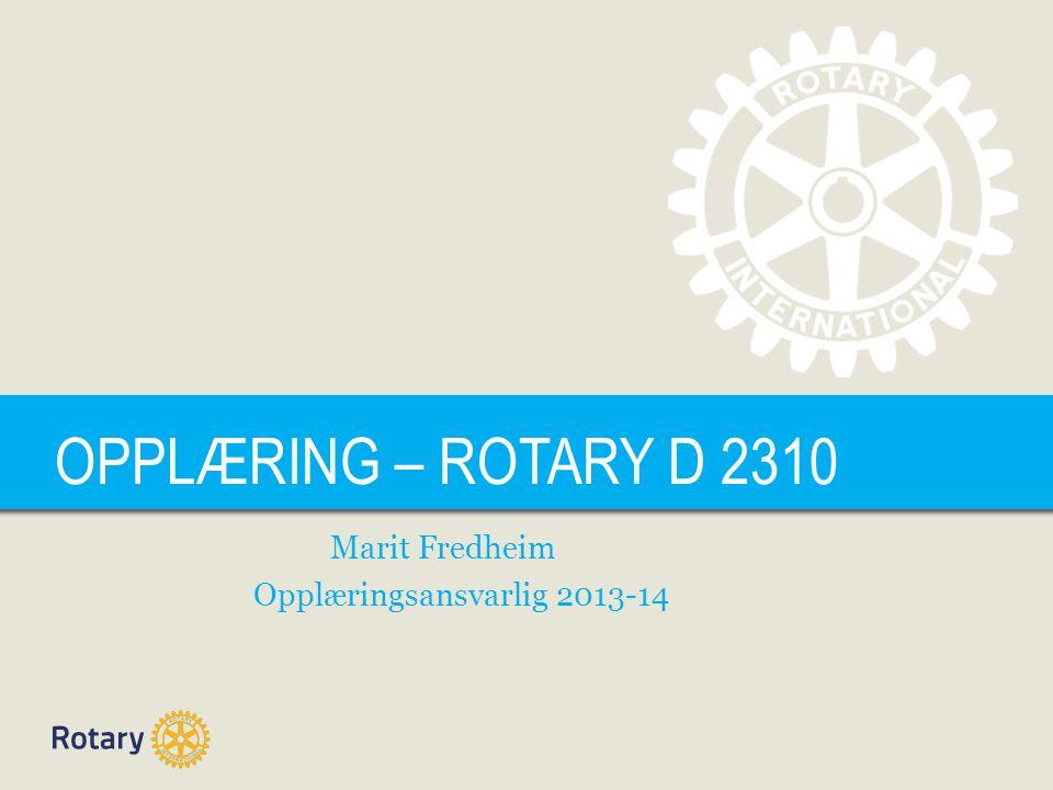 TITLE OPPLÆRING – ROTARY D 2310 Marit Fredheim Opplæringsansvarlig 2013-14