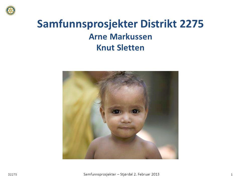 D2275 Samfunnsprosjekter – Stjørdal 2. Februar 2013 1 Samfunnsprosjekter Distrikt 2275 Arne Markussen Knut Sletten