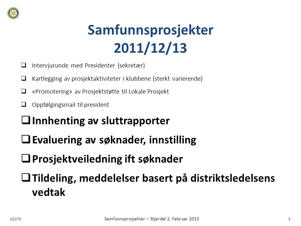 D2275 Samfunnsprosjekter – Stjørdal 2. Februar 2013 5 Samfunnsprosjekter 2011/12/13  Intervjurunde med Presidenter (sekretær)  Kartlegging av prosje