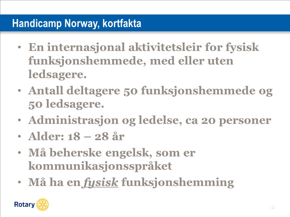 | 2 Handicamp Norway, kortfakta En internasjonal aktivitetsleir for fysisk funksjonshemmede, med eller uten ledsagere.