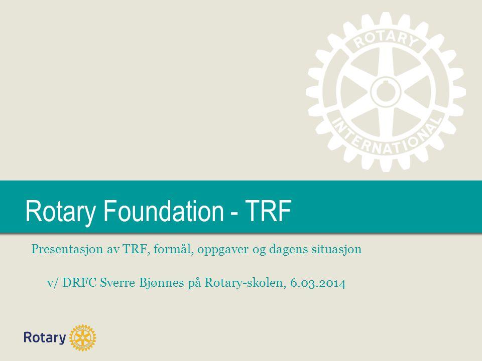 TITLE Rotary Foundation - TRF Presentasjon av TRF, formål, oppgaver og dagens situasjon v/ DRFC Sverre Bjønnes på Rotary-skolen, 6.03.2014