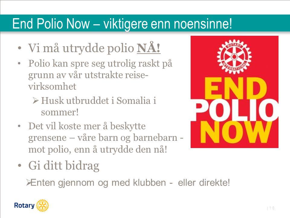 | 10 End Polio Now – viktigere enn noensinne! Vi må utrydde polio NÅ! Polio kan spre seg utrolig raskt på grunn av vår utstrakte reise- virksomhet  H