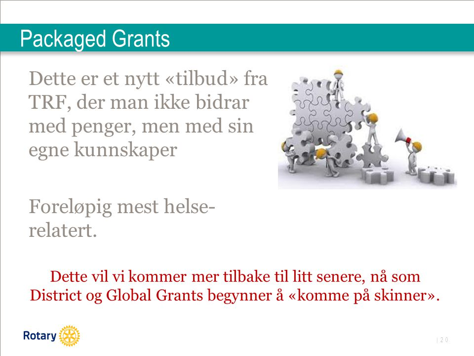 | 20 Packaged Grants Dette er et nytt «tilbud» fra TRF, der man ikke bidrar med penger, men med sin egne kunnskaper Foreløpig mest helse- relatert. De