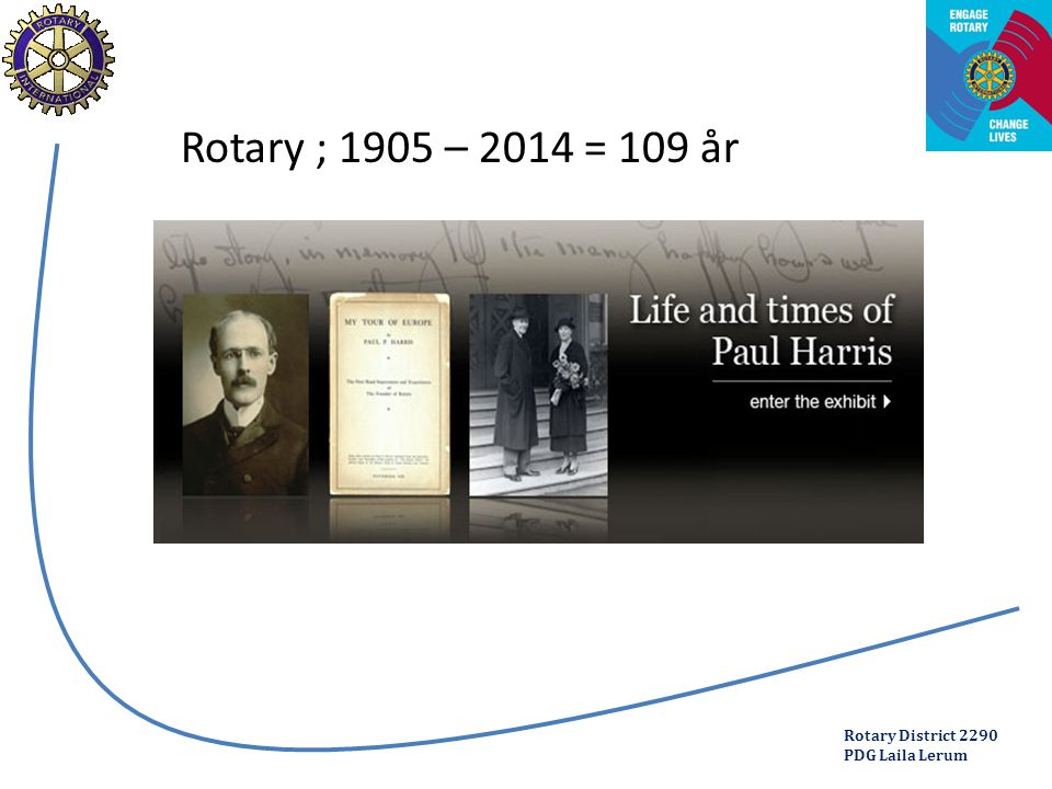 Rotary District 2290 PDG Laila Lerum Rotary ; 1905 – 2014 = 109 år
