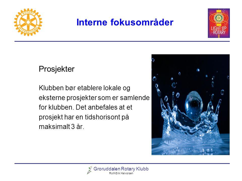 Groruddalen Rotary Klubb Rolf-Erik Halvorsen Interne fokusområder Prosjekter Klubben bør etablere lokale og eksterne prosjekter som er samlende for kl