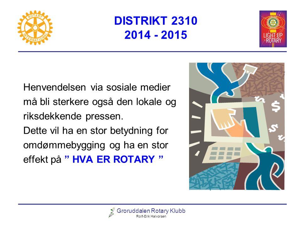Groruddalen Rotary Klubb Rolf-Erik Halvorsen DISTRIKT 2310 2014 - 2015 Henvendelsen via sosiale medier må bli sterkere også den lokale og riksdekkende