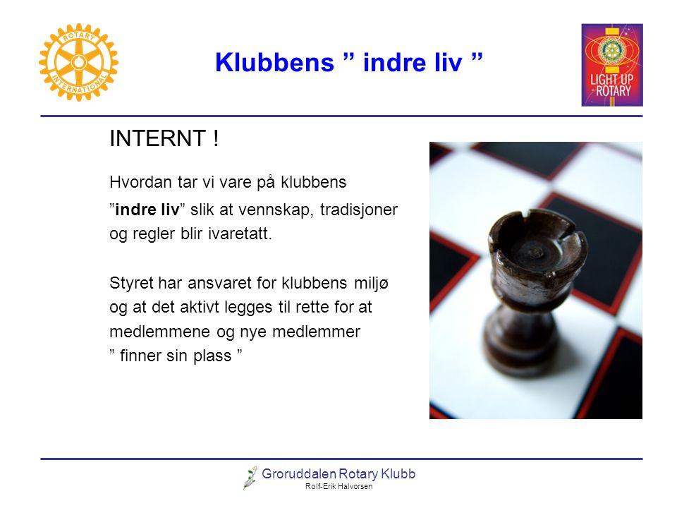 """Groruddalen Rotary Klubb Rolf-Erik Halvorsen Klubbens """" indre liv """" INTERNT ! Hvordan tar vi vare på klubbens """"indre liv"""" slik at vennskap, tradisjone"""