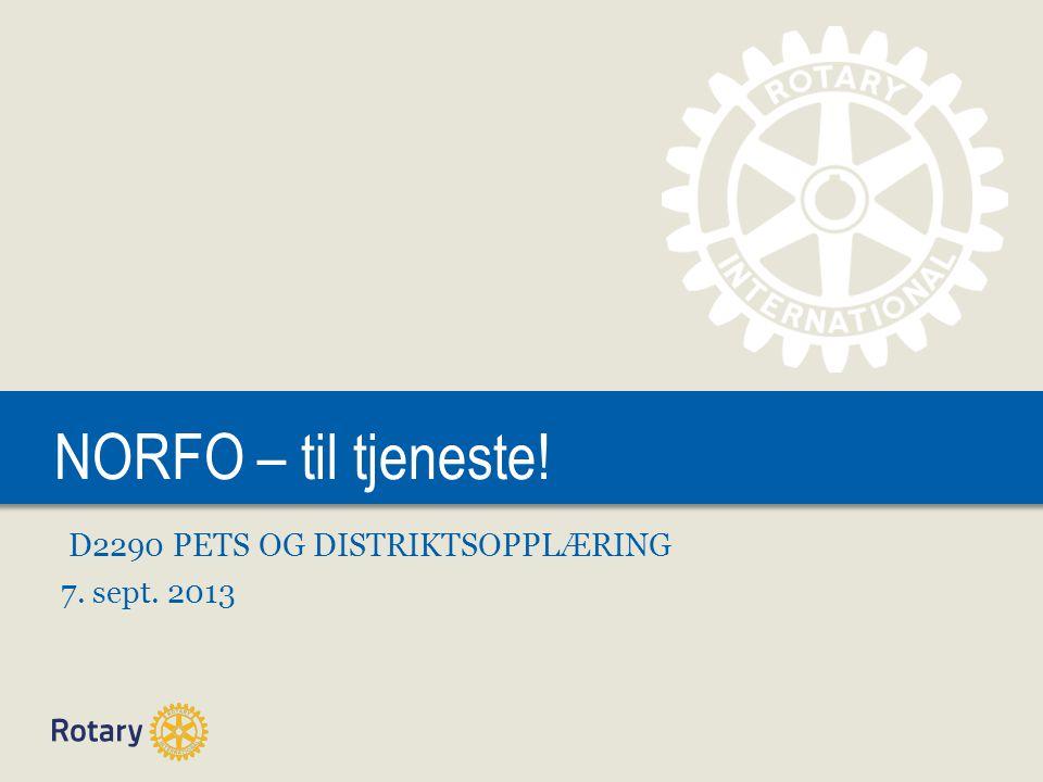 NORFO – til tjeneste! D2290 PETS OG DISTRIKTSOPPLÆRING 7. sept. 2013