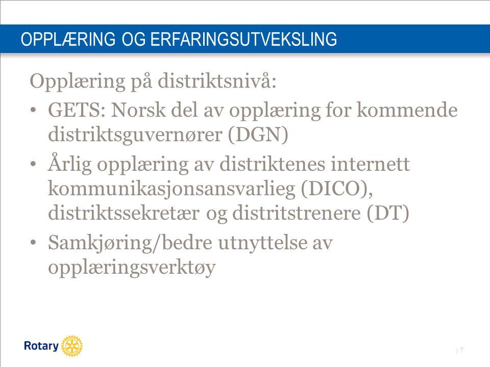 | 7 OPPLÆRING OG ERFARINGSUTVEKSLING Opplæring på distriktsnivå: GETS: Norsk del av opplæring for kommende distriktsguvernører (DGN) Årlig opplæring av distriktenes internett kommunikasjonsansvarlieg (DICO), distriktssekretær og distritstrenere (DT) Samkjøring/bedre utnyttelse av opplæringsverktøy