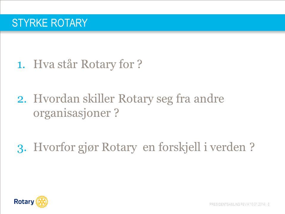 PRESIDENTSAMLING FEVIK 10.01.2014 | 8 STYRKE ROTARY 1.Hva står Rotary for ? 2.Hvordan skiller Rotary seg fra andre organisasjoner ? 3.Hvorfor gjør Rot