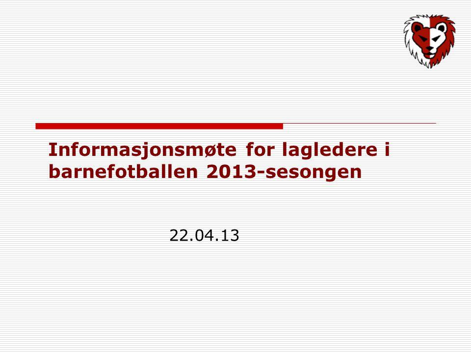 Informasjonsmøte for lagledere i barnefotballen 2013-sesongen 22.04.13