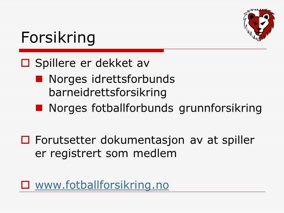 Forsikring  Spillere er dekket av Norges idrettsforbunds barneidrettsforsikring Norges fotballforbunds grunnforsikring  Forutsetter dokumentasjon av