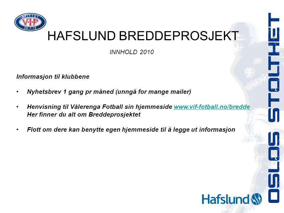 HAFSLUND BREDDEPROSJEKT INNHOLD 2010 Informasjon til klubbene Nyhetsbrev 1 gang pr måned (unngå for mange mailer) Henvisning til Vålerenga Fotball sin