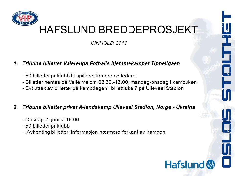 HAFSLUND BREDDEPROSJEKT INNHOLD 2010 1.Tribune billetter Vålerenga Fotballs hjemmekamper Tippeligaen - 50 billetter pr klubb til spillere, trenere og