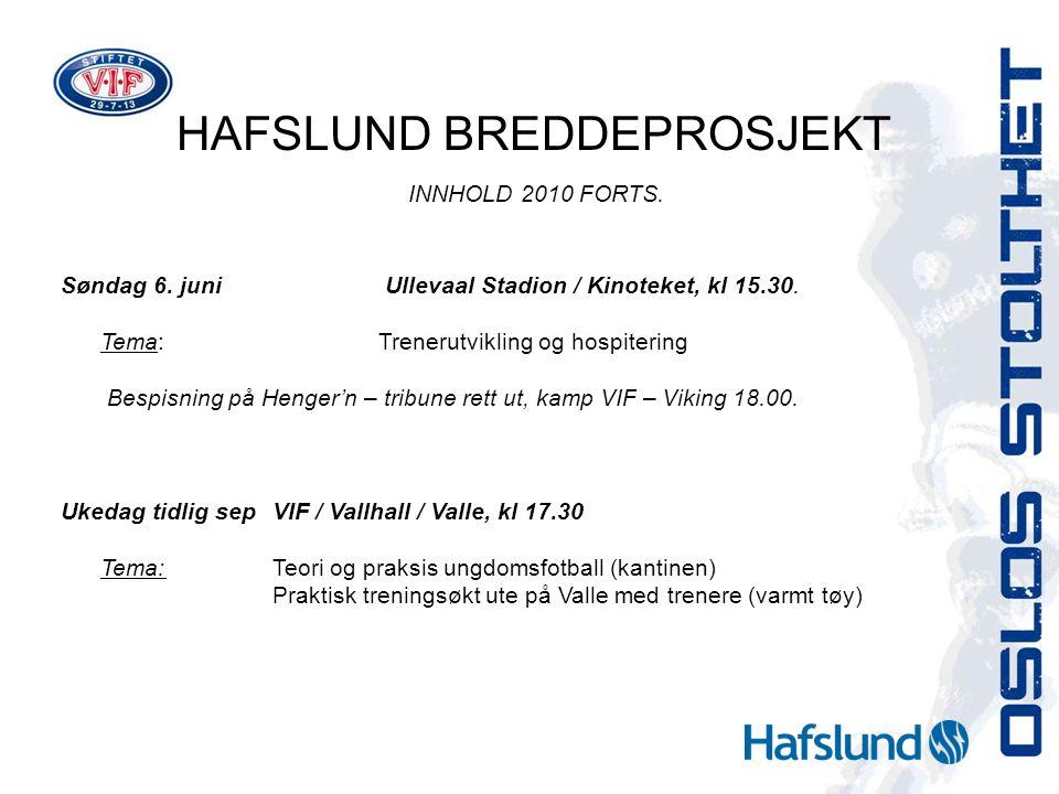 HAFSLUND BREDDEPROSJEKT INNHOLD 2010 FORTS. Søndag 6. juni Ullevaal Stadion / Kinoteket, kl 15.30. Tema:Trenerutvikling og hospitering Bespisning på H