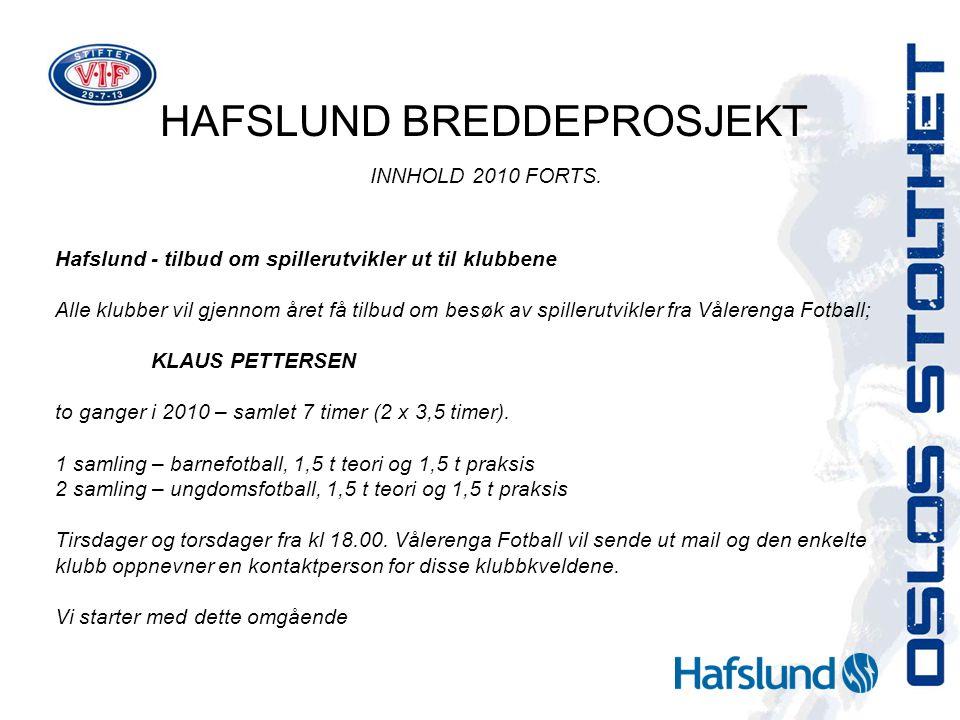 HAFSLUND BREDDEPROSJEKT INNHOLD 2010 FORTS. Hafslund- tilbud om spillerutvikler ut til klubbene Alle klubber vil gjennom året få tilbud om besøk av sp