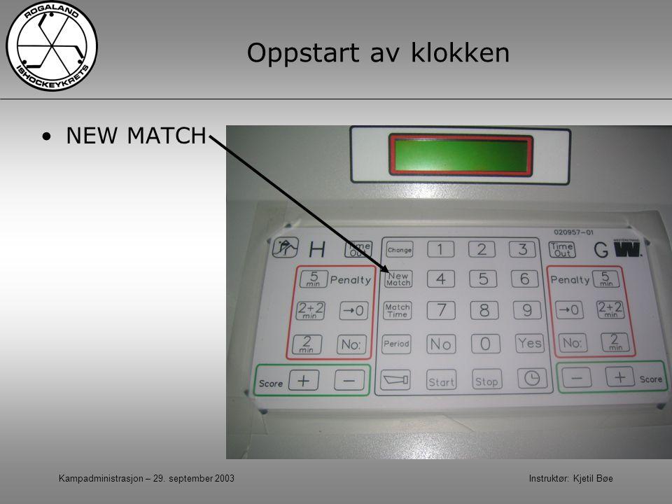 Kampadministrasjon – 29. september 2003 Instruktør: Kjetil Bøe Oppstart av klokken NEW MATCH