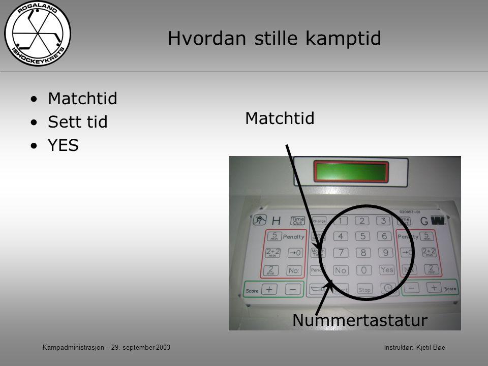 Kampadministrasjon – 29. september 2003 Instruktør: Kjetil Bøe Hvordan stille kamptid Matchtid Sett tid YES Matchtid Nummertastatur
