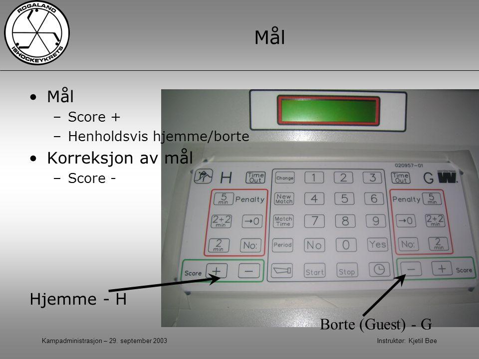 Kampadministrasjon – 29. september 2003 Instruktør: Kjetil Bøe Mål –Score + –Henholdsvis hjemme/borte Korreksjon av mål –Score - Hjemme - H Borte (Gue