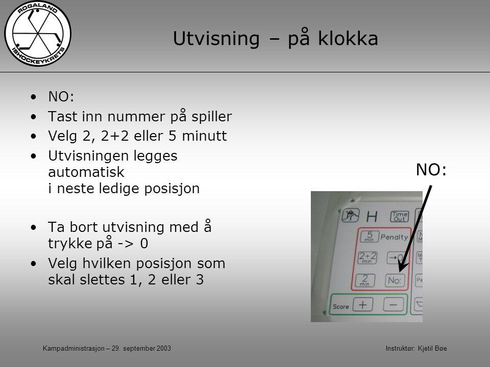 Kampadministrasjon – 29. september 2003 Instruktør: Kjetil Bøe Utvisning – på klokka NO: Tast inn nummer på spiller Velg 2, 2+2 eller 5 minutt Utvisni