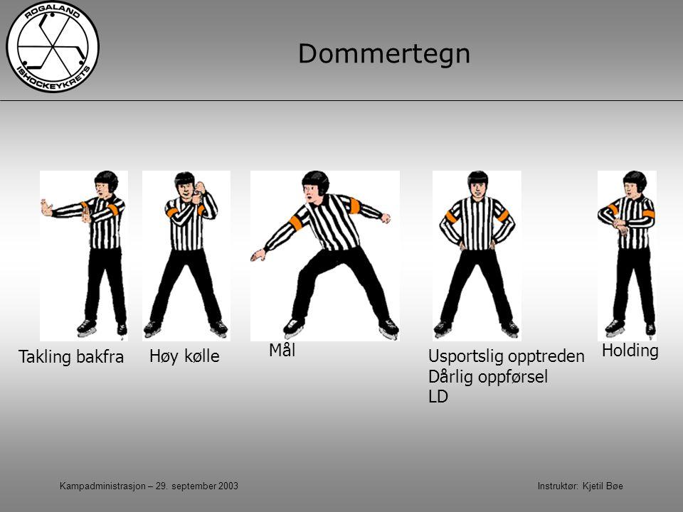Kampadministrasjon – 29. september 2003 Instruktør: Kjetil Bøe Dommertegn Takling bakfra Holding Høy kølleUsportslig opptreden Dårlig oppførsel LD Mål