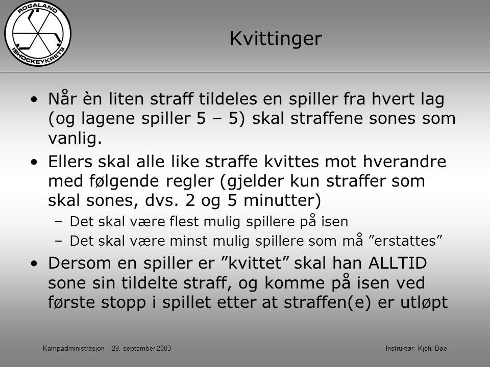Kampadministrasjon – 29. september 2003 Instruktør: Kjetil Bøe Kvittinger Når èn liten straff tildeles en spiller fra hvert lag (og lagene spiller 5 –