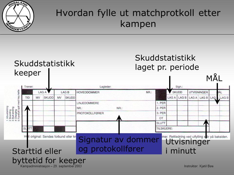 Kampadministrasjon – 29. september 2003 Instruktør: Kjetil Bøe Hvordan fylle ut matchprotkoll etter kampen Skuddstatistikk keeper Starttid eller bytte
