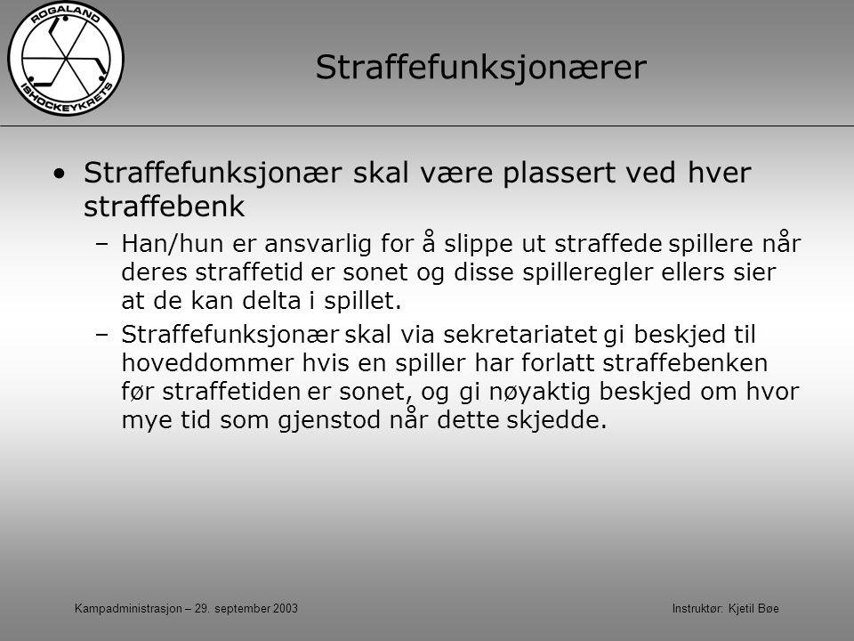 Kampadministrasjon – 29. september 2003 Instruktør: Kjetil Bøe Straffefunksjonærer Straffefunksjonær skal være plassert ved hver straffebenk –Han/hun
