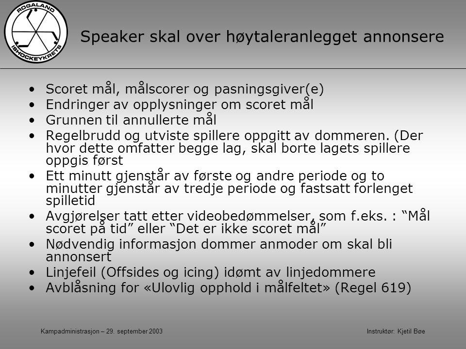 Kampadministrasjon – 29. september 2003 Instruktør: Kjetil Bøe Speaker skal over høytaleranlegget annonsere Scoret mål, målscorer og pasningsgiver(e)