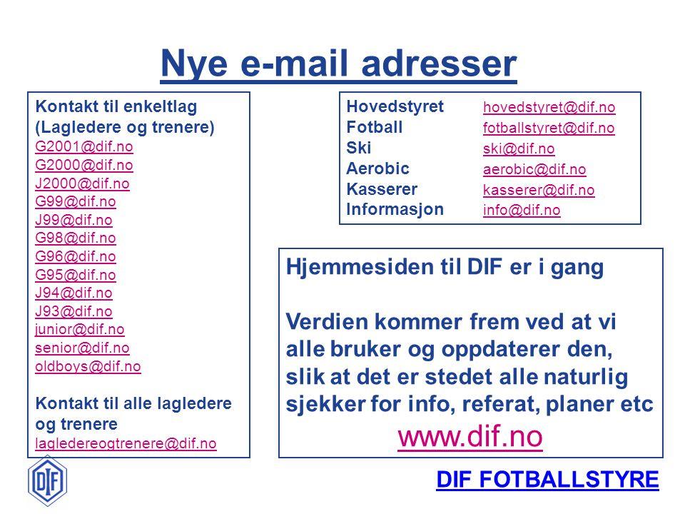 DIF FOTBALLSTYRE Nye e-mail adresser Kontakt til enkeltlag (Lagledere og trenere) G2001@dif.no G2000@dif.no J2000@dif.no G99@dif.no J99@dif.no G98@dif