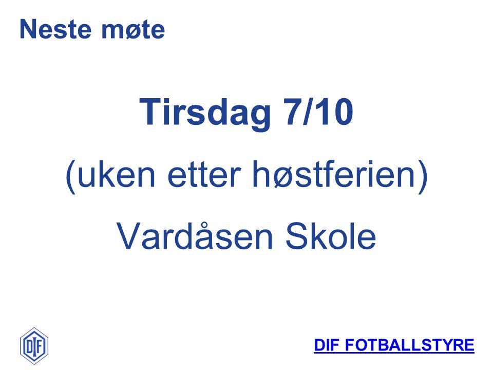 DIF FOTBALLSTYRE Neste møte Tirsdag 7/10 (uken etter høstferien) Vardåsen Skole