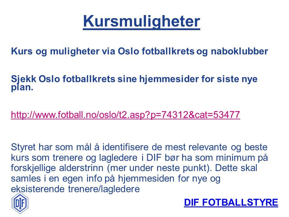 DIF FOTBALLSTYRE Kurs og muligheter via Oslo fotballkrets og naboklubber Sjekk Oslo fotballkrets sine hjemmesider for siste nye plan.