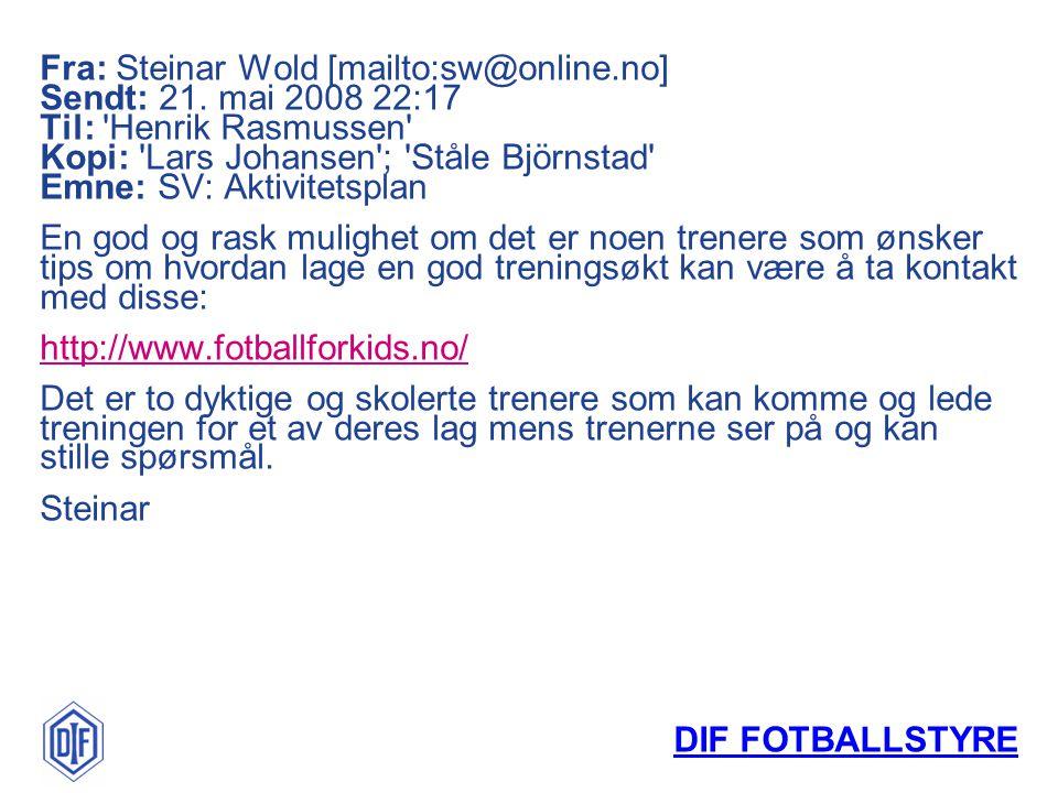 DIF FOTBALLSTYRE Fra: Steinar Wold [mailto:sw@online.no] Sendt: 21. mai 2008 22:17 Til: 'Henrik Rasmussen' Kopi: 'Lars Johansen'; 'Ståle Björnstad' Em