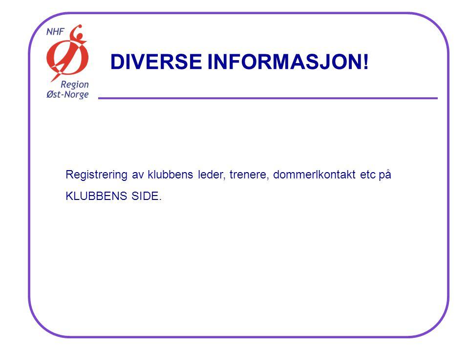 DIVERSE INFORMASJON! Registrering av klubbens leder, trenere, dommerlkontakt etc på KLUBBENS SIDE.