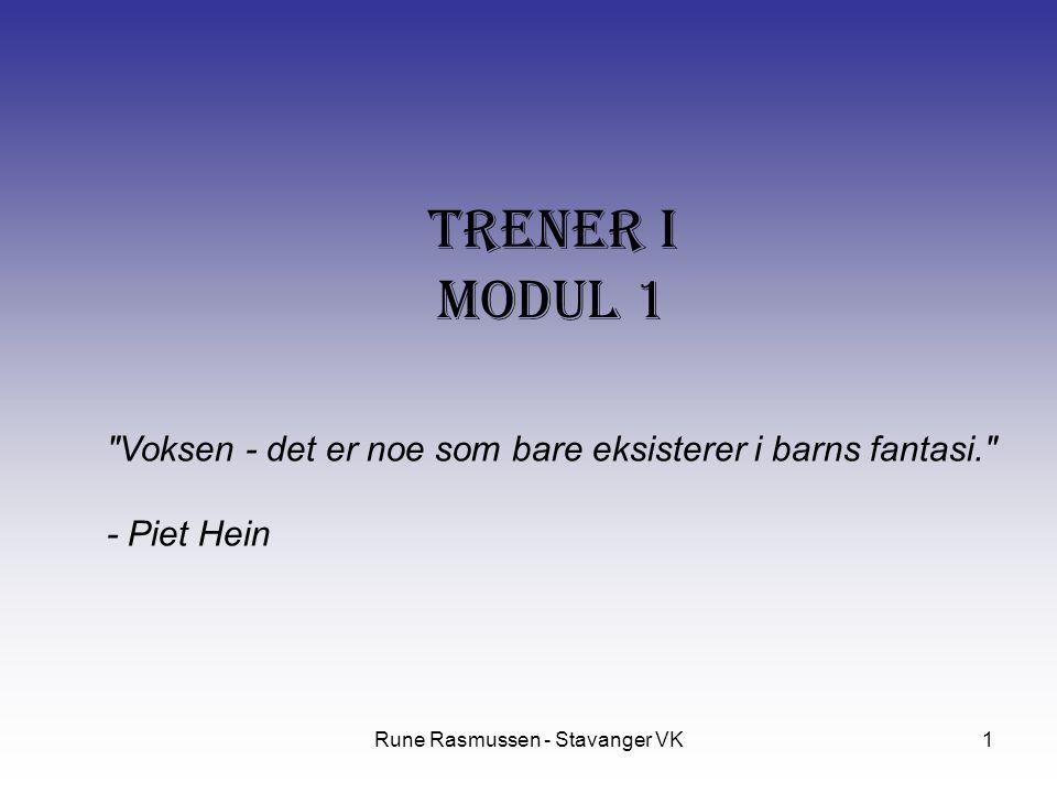 Rune Rasmussen - Stavanger VK1 Trener I Modul 1 Voksen - det er noe som bare eksisterer i barns fantasi. - Piet Hein