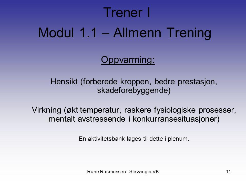 Rune Rasmussen - Stavanger VK11 Oppvarming: Hensikt (forberede kroppen, bedre prestasjon, skadeforebyggende) Virkning (økt temperatur, raskere fysiologiske prosesser, mentalt avstressende i konkurransesituasjoner) En aktivitetsbank lages til dette i plenum.