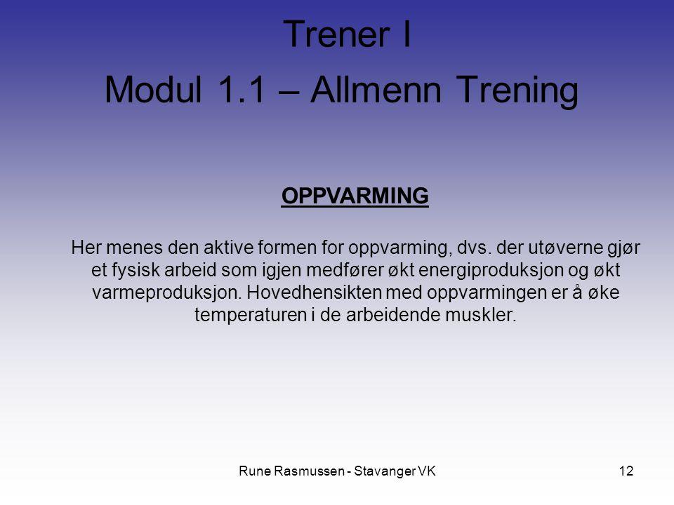 Rune Rasmussen - Stavanger VK12 OPPVARMING Her menes den aktive formen for oppvarming, dvs. der utøverne gjør et fysisk arbeid som igjen medfører økt