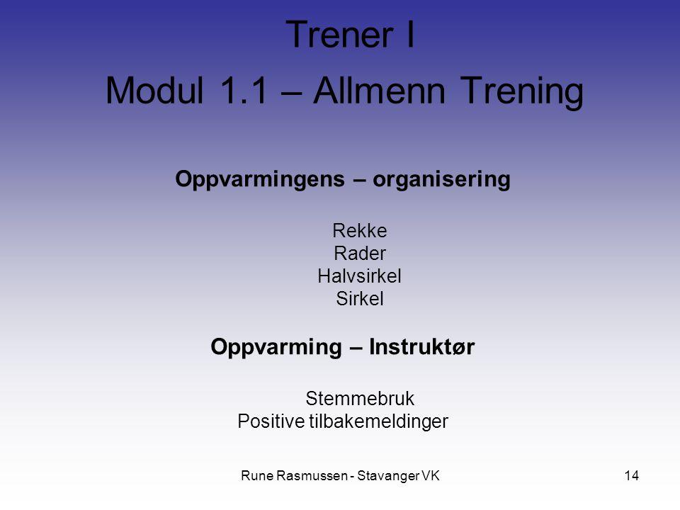 Rune Rasmussen - Stavanger VK14 Oppvarmingens – organisering Rekke Rader Halvsirkel Sirkel Oppvarming – Instruktør Stemmebruk Positive tilbakemeldinge