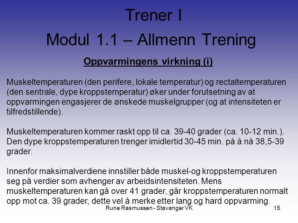 Rune Rasmussen - Stavanger VK15 Oppvarmingens virkning (i) Muskeltemperaturen (den perifere, lokale temperatur) og rectaltemperaturen (den sentrale, dype kroppstemperatur) øker under forutsetning av at oppvarmingen engasjerer de ønskede muskelgrupper (og at intensiteten er tilfredstillende).