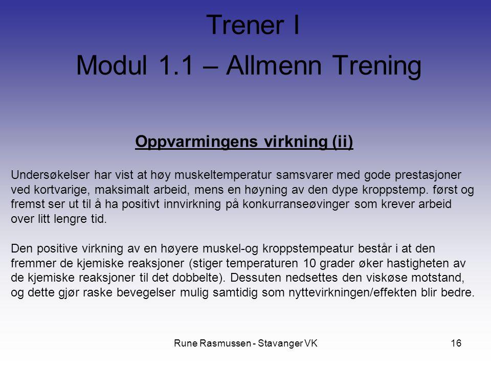 Rune Rasmussen - Stavanger VK16 Oppvarmingens virkning (ii) Undersøkelser har vist at høy muskeltemperatur samsvarer med gode prestasjoner ved kortvarige, maksimalt arbeid, mens en høyning av den dype kroppstemp.
