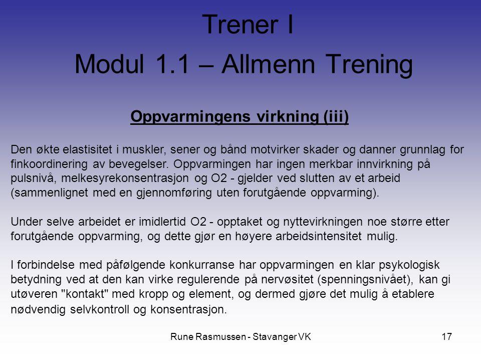 Rune Rasmussen - Stavanger VK17 Oppvarmingens virkning (iii) Den økte elastisitet i muskler, sener og bånd motvirker skader og danner grunnlag for finkoordinering av bevegelser.