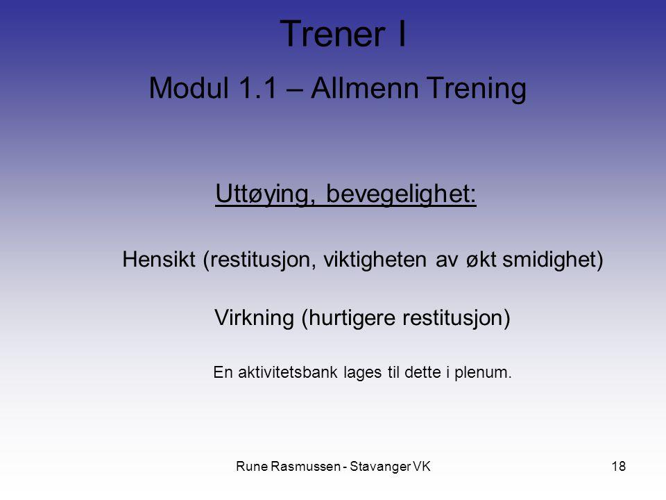 Rune Rasmussen - Stavanger VK18 Modul 1.1 – Allmenn Trening Uttøying, bevegelighet: Hensikt (restitusjon, viktigheten av økt smidighet) Virkning (hurtigere restitusjon) En aktivitetsbank lages til dette i plenum.