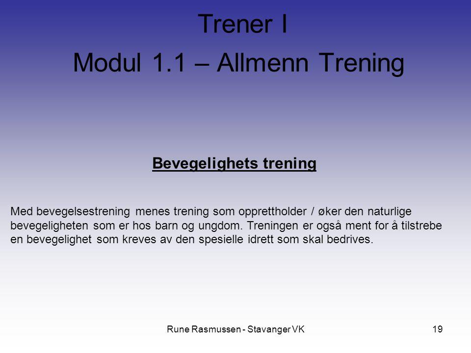 Rune Rasmussen - Stavanger VK19 Bevegelighets trening Med bevegelsestrening menes trening som opprettholder / øker den naturlige bevegeligheten som er