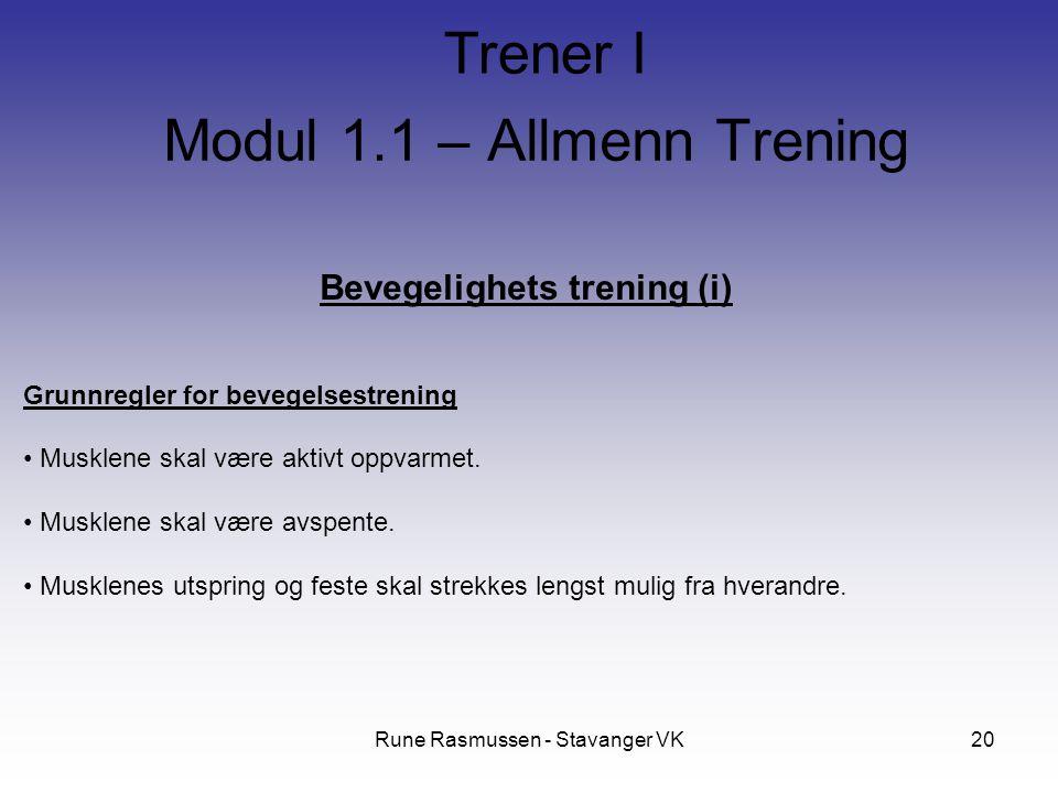 Rune Rasmussen - Stavanger VK20 Bevegelighets trening (i) Grunnregler for bevegelsestrening Musklene skal være aktivt oppvarmet. Musklene skal være av