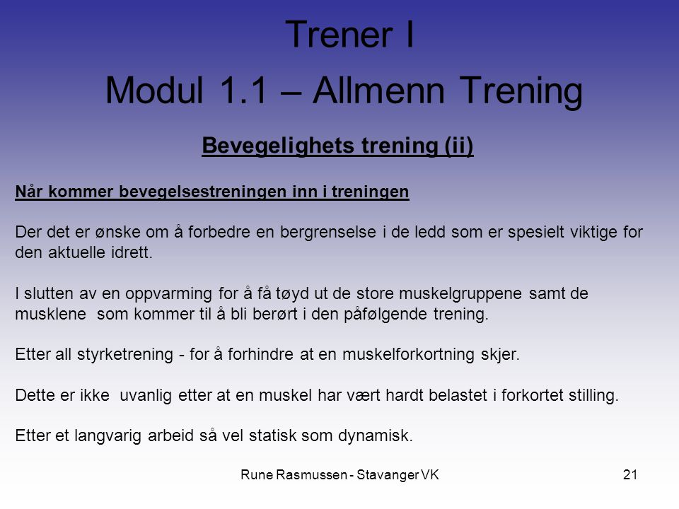 Rune Rasmussen - Stavanger VK21 Bevegelighets trening (ii) Når kommer bevegelsestreningen inn i treningen Der det er ønske om å forbedre en bergrenselse i de ledd som er spesielt viktige for den aktuelle idrett.
