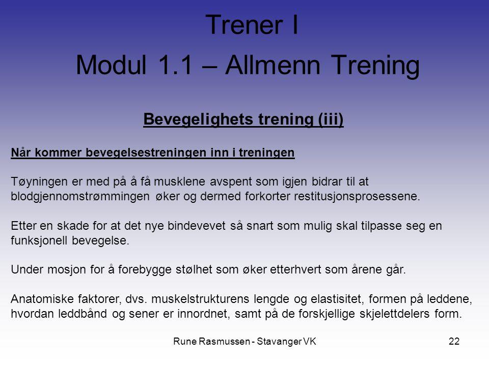 Rune Rasmussen - Stavanger VK22 Bevegelighets trening (iii) Når kommer bevegelsestreningen inn i treningen Tøyningen er med på å få musklene avspent som igjen bidrar til at blodgjennomstrømmingen øker og dermed forkorter restitusjonsprosessene.
